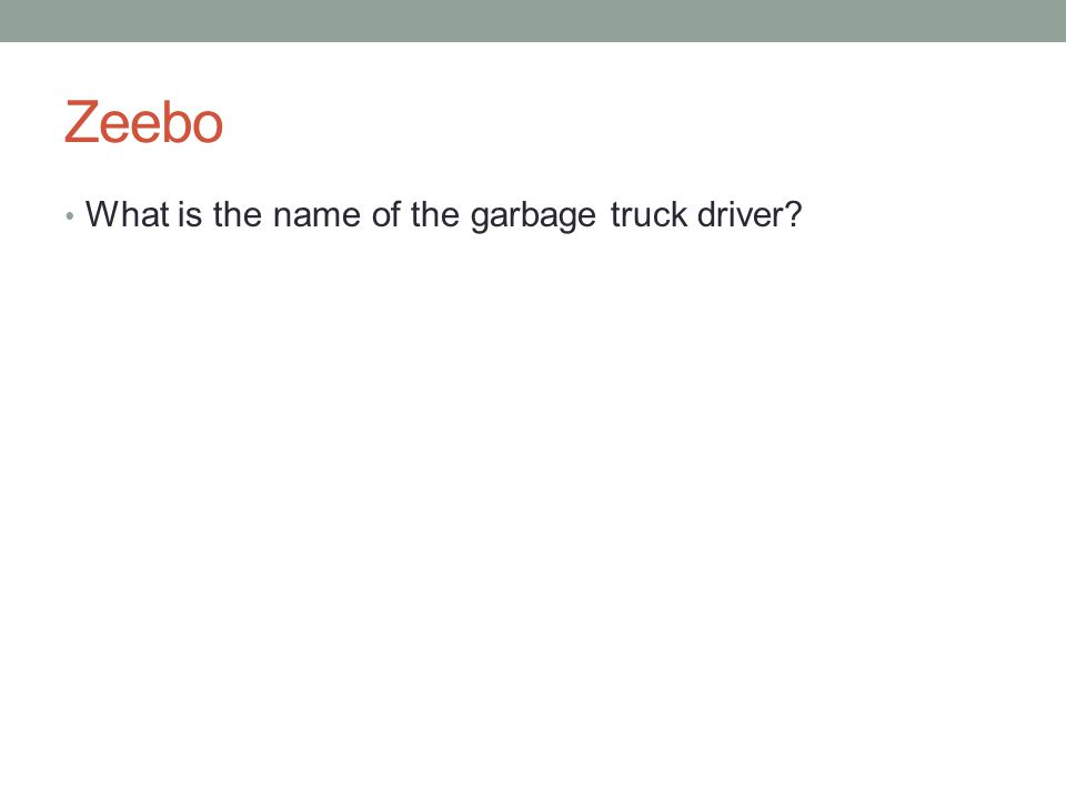 Zeebo What is the name of the garbage truck driver