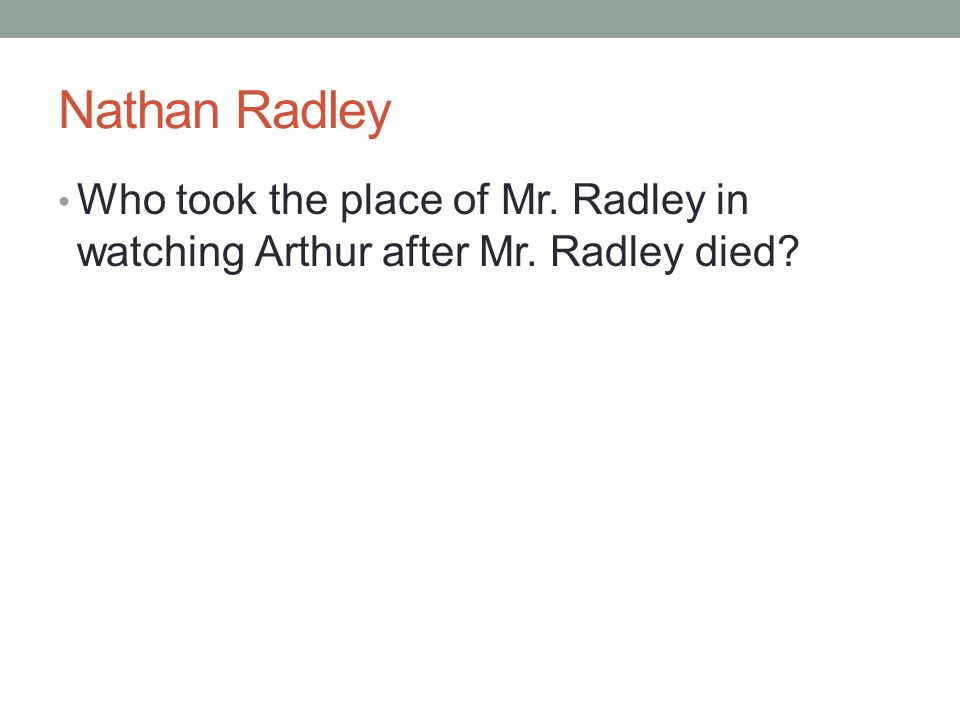 Nathan Radley Who took the place of Mr. Radley in watching Arthur after Mr. Radley died