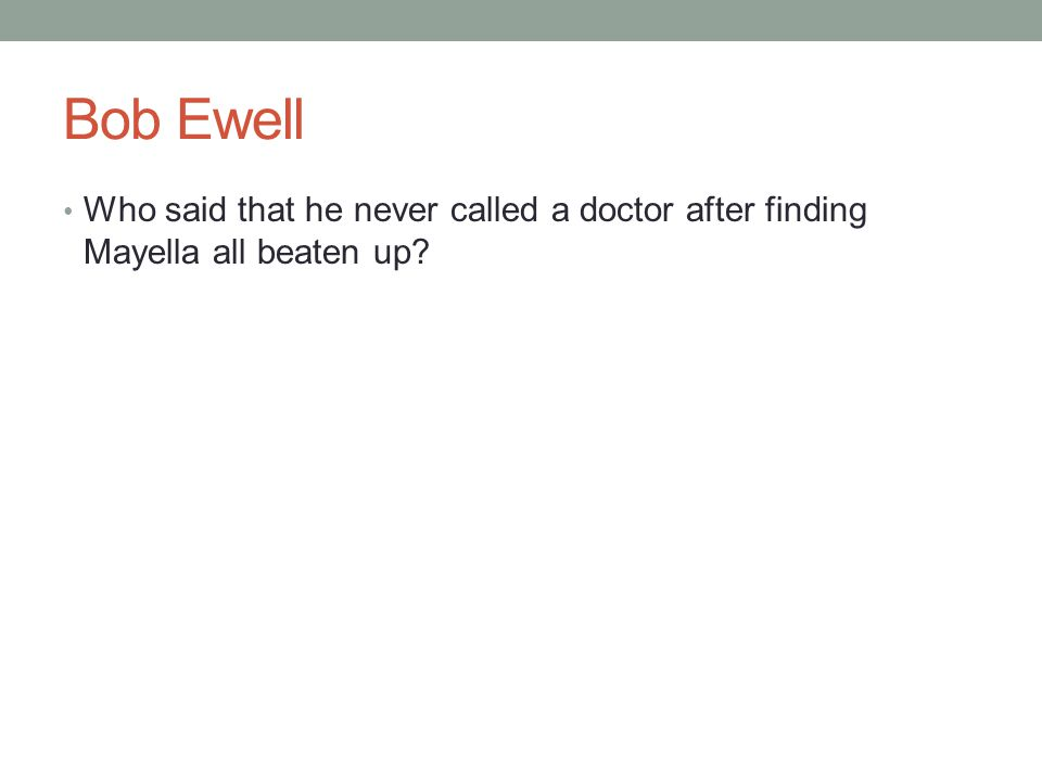 Bob Ewell Who said that he never called a doctor after finding Mayella all beaten up