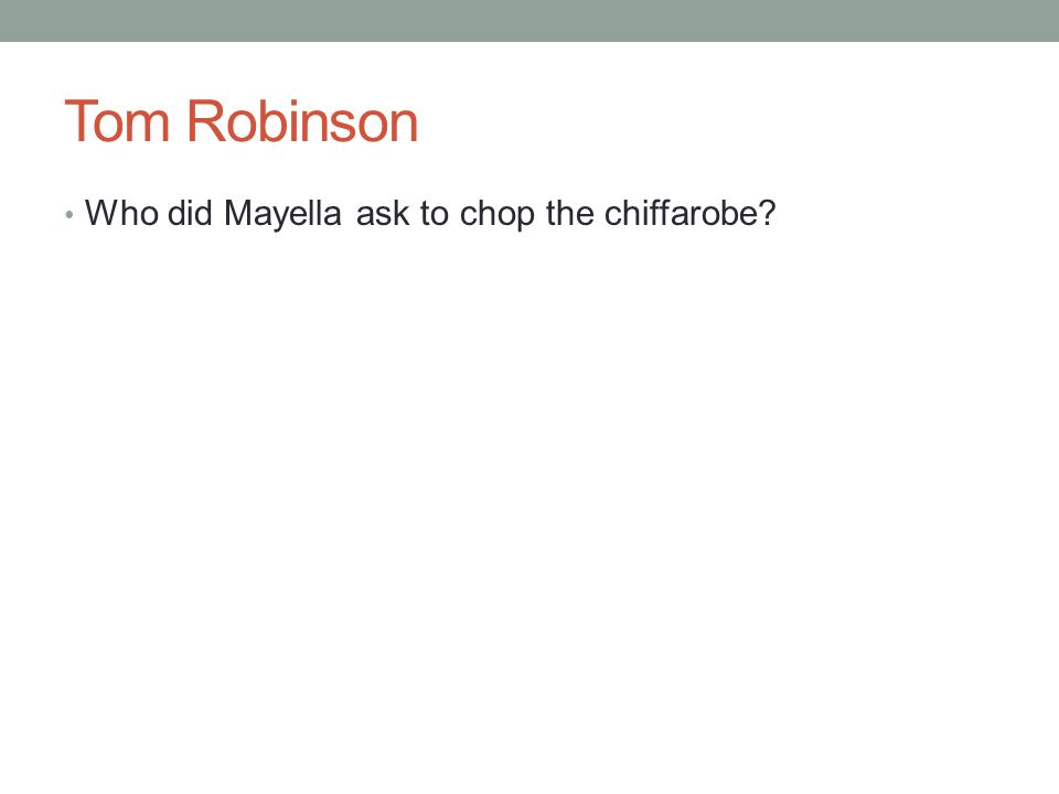 Tom Robinson Who did Mayella ask to chop the chiffarobe