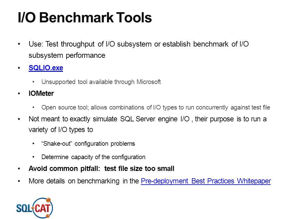 4/13/2017 10:53 PM I/O Benchmark Tools. Use: Test throughput of I/O subsystem or establish benchmark of I/O subsystem performance.