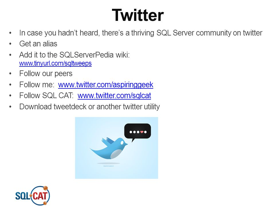 4/13/2017 Twitter. In case you hadn't heard, there's a thriving SQL Server community on twitter. Get an alias.