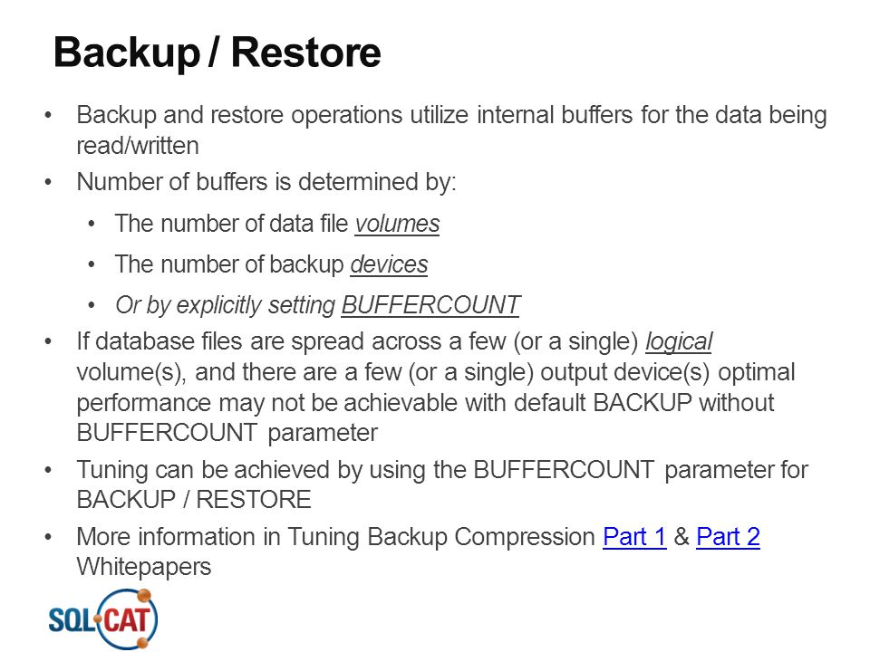 Backup / Restore Backup and restore operations utilize internal buffers for the data being read/written.