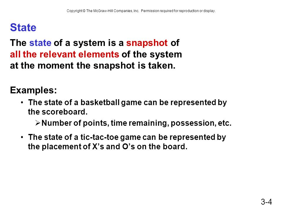 State The state of a system is a snapshot of all the relevant elements of the system at the moment the snapshot is taken.