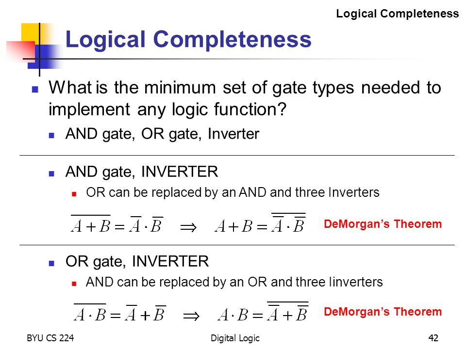 Logical Completeness Logical Completeness. What is the minimum set of gate types needed to implement any logic function