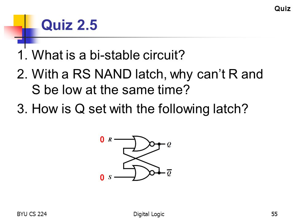 Quiz 2.5 1. What is a bi-stable circuit