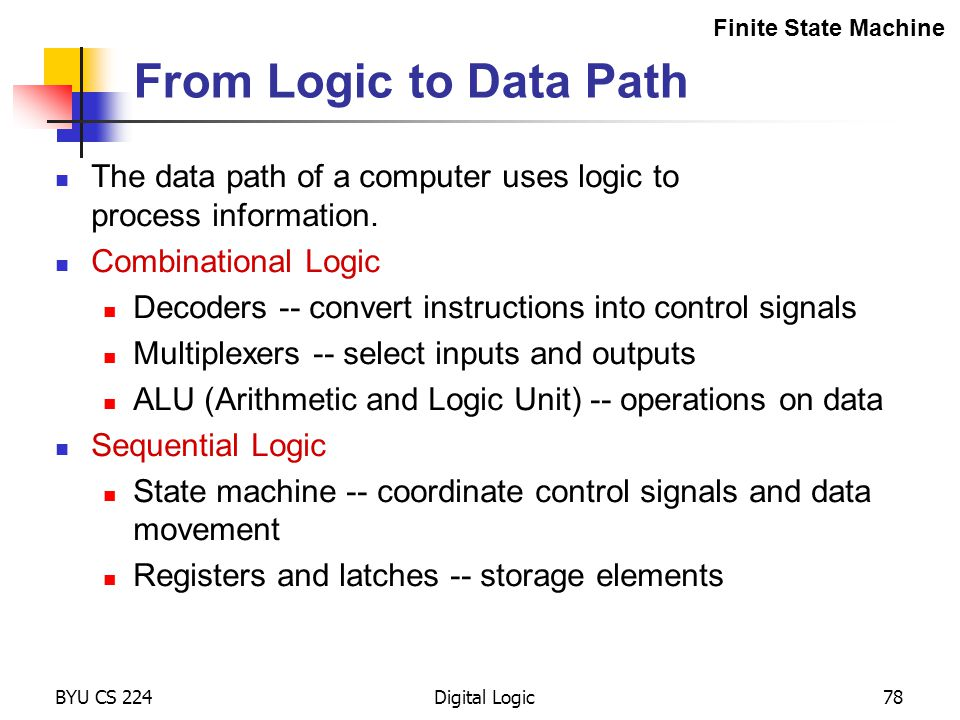 Finite State Machine From Logic to Data Path. The data path of a computer uses logic to process information.