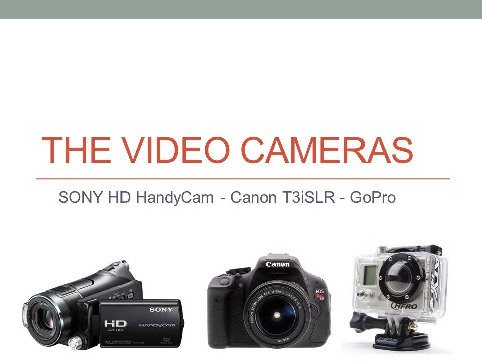 SONY HD HandyCam - Canon T3iSLR - GoPro
