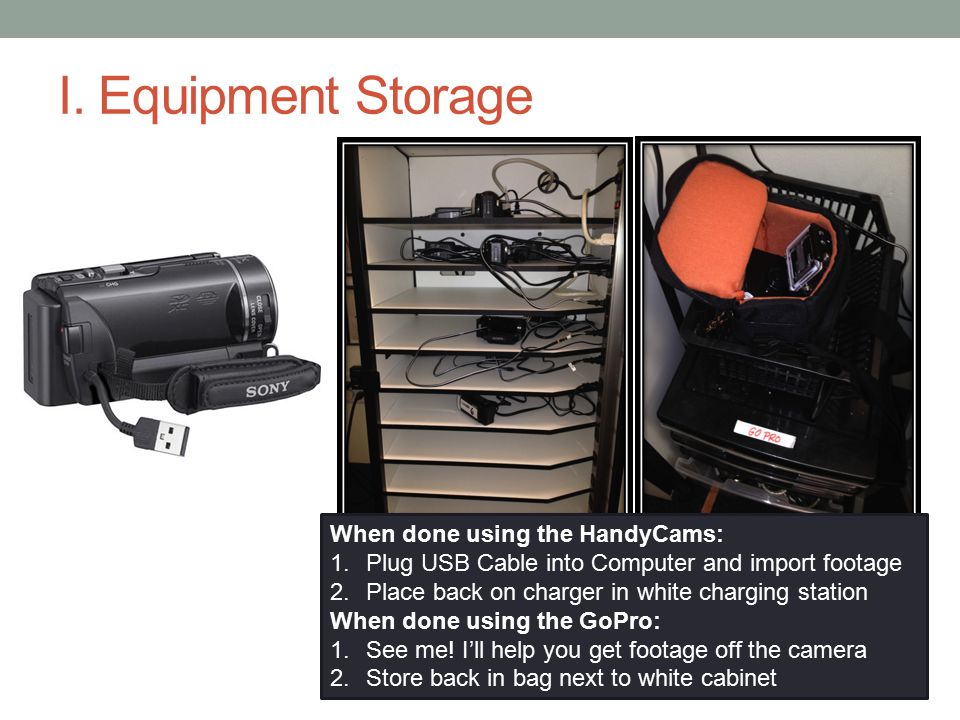 I. Equipment Storage When done using the HandyCams: