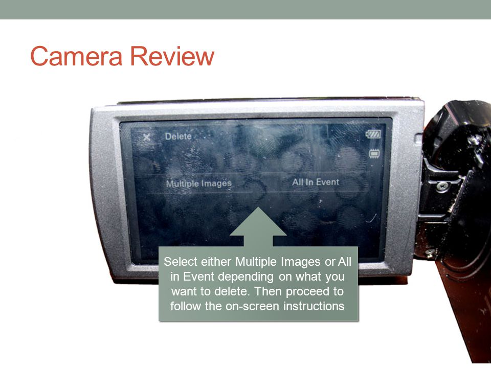 Camera Review Select either Multiple Images or All in Event depending on what you want to delete.