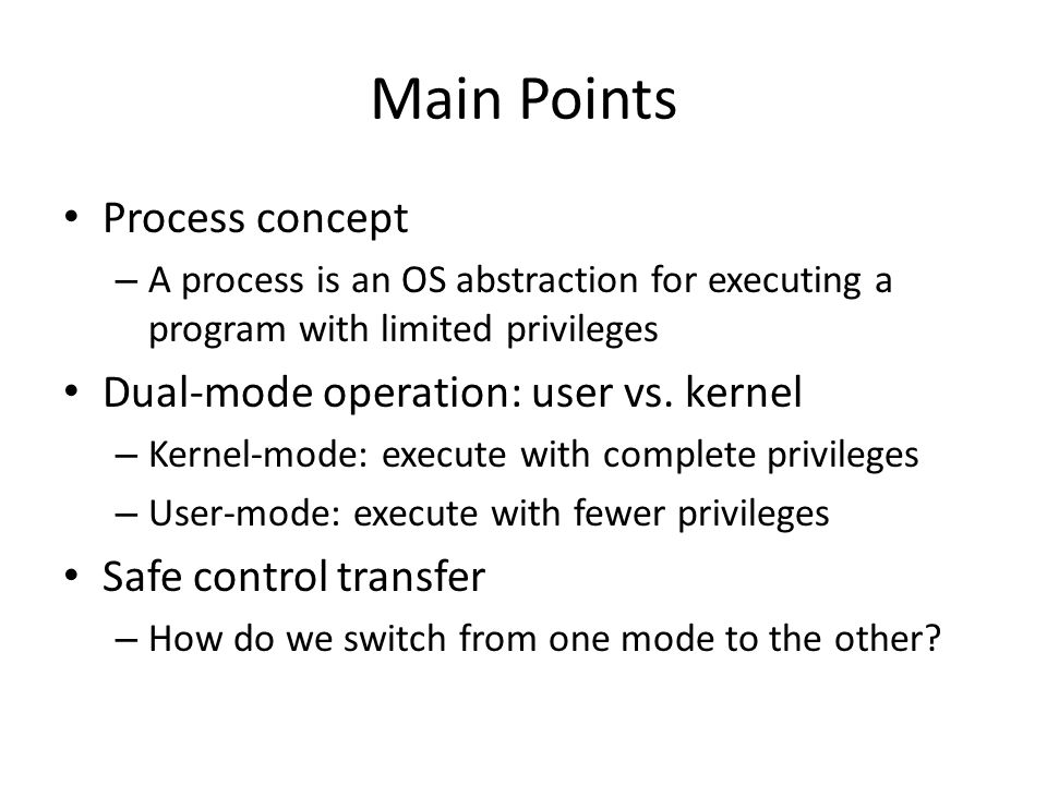 Main Points Process concept Dual-mode operation: user vs. kernel