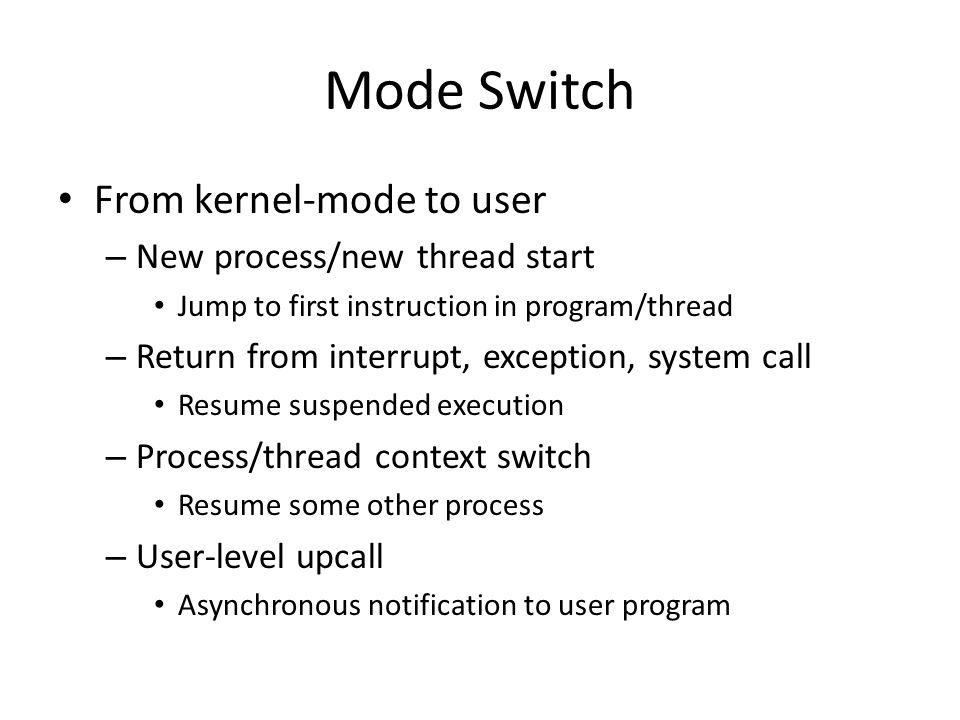Mode Switch From kernel-mode to user New process/new thread start