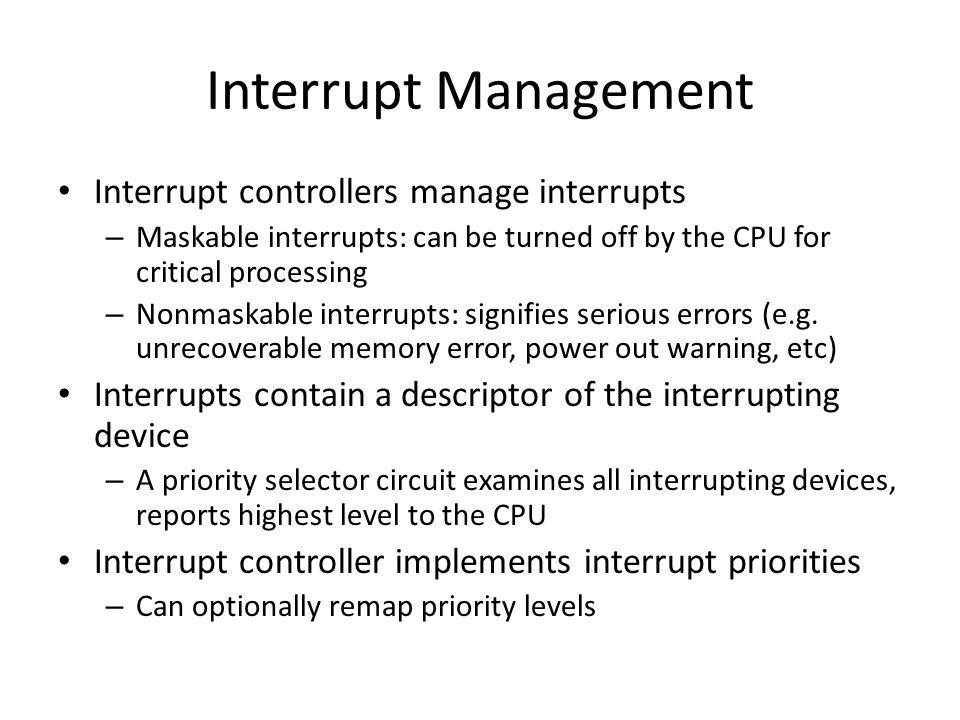 Interrupt Management Interrupt controllers manage interrupts