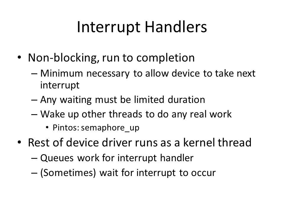 Interrupt Handlers Non-blocking, run to completion