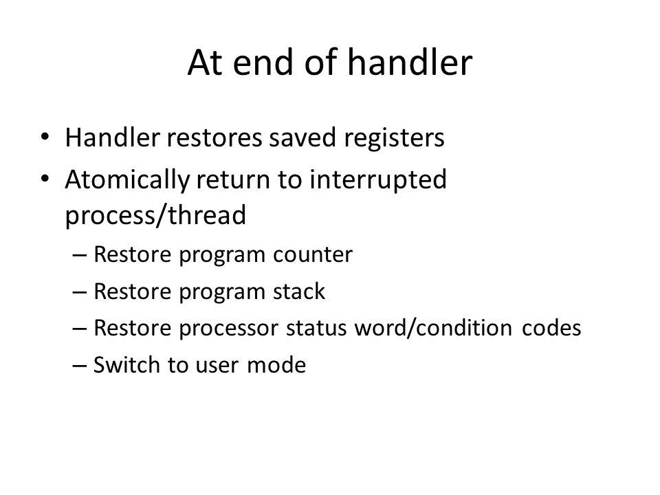 At end of handler Handler restores saved registers