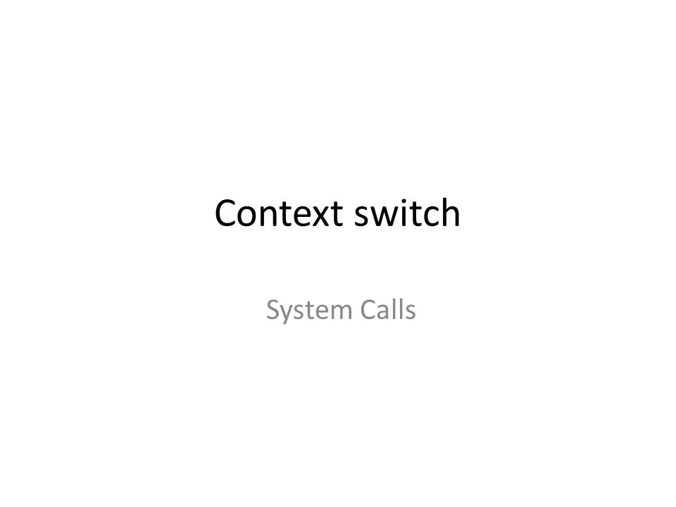 Context switch System Calls