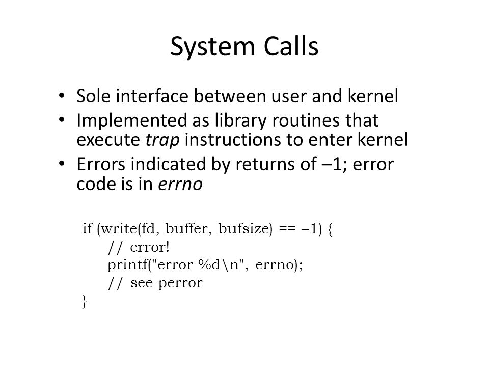 System Calls Sole interface between user and kernel