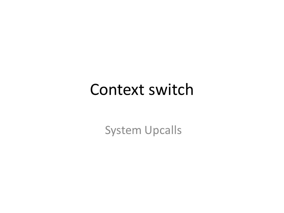 Context switch System Upcalls