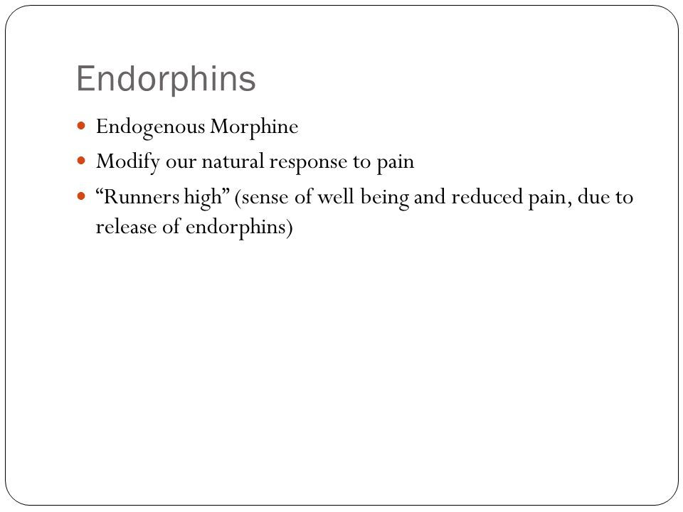 Endorphins Endogenous Morphine Modify our natural response to pain