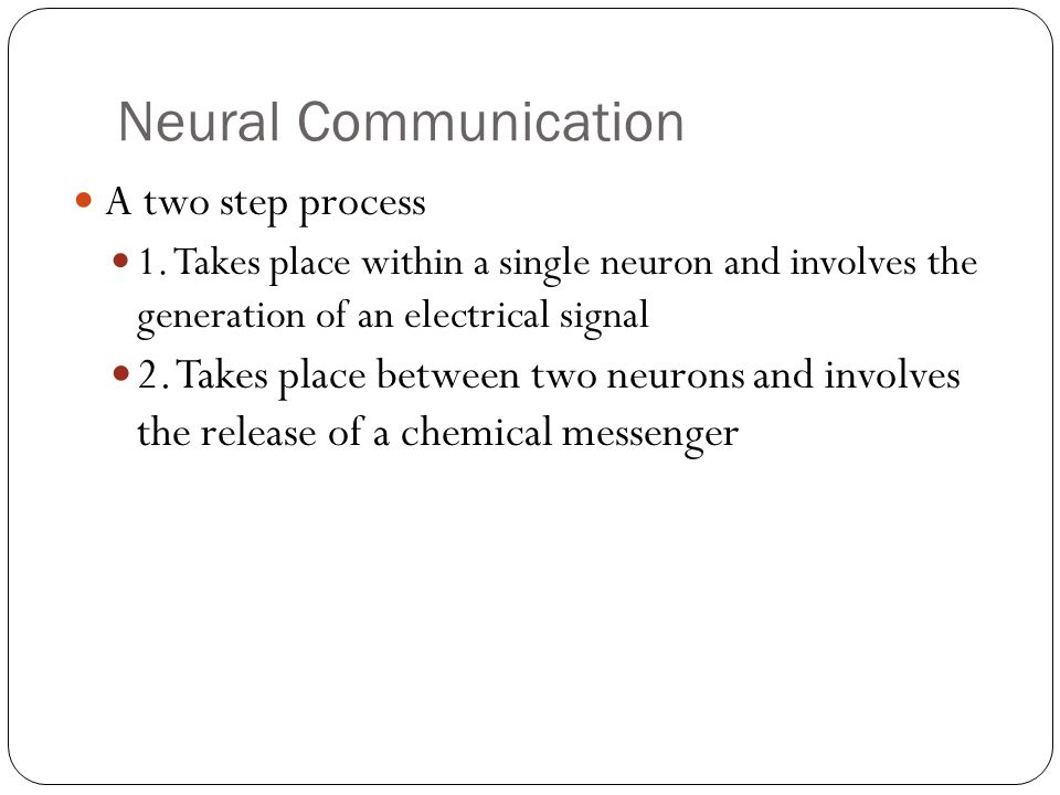 Neural Communication A two step process