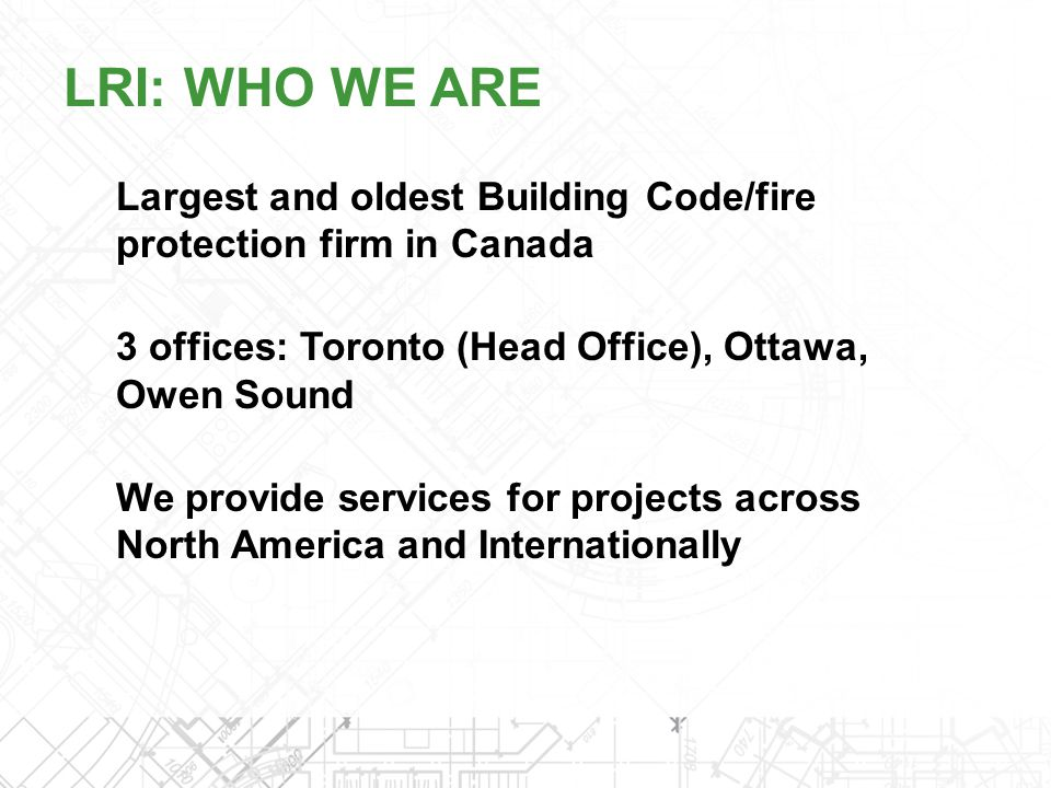 LRI: WHO WE ARE Largest and oldest Building Code/fire protection firm in Canada. 3 offices: Toronto (Head Office), Ottawa, Owen Sound.