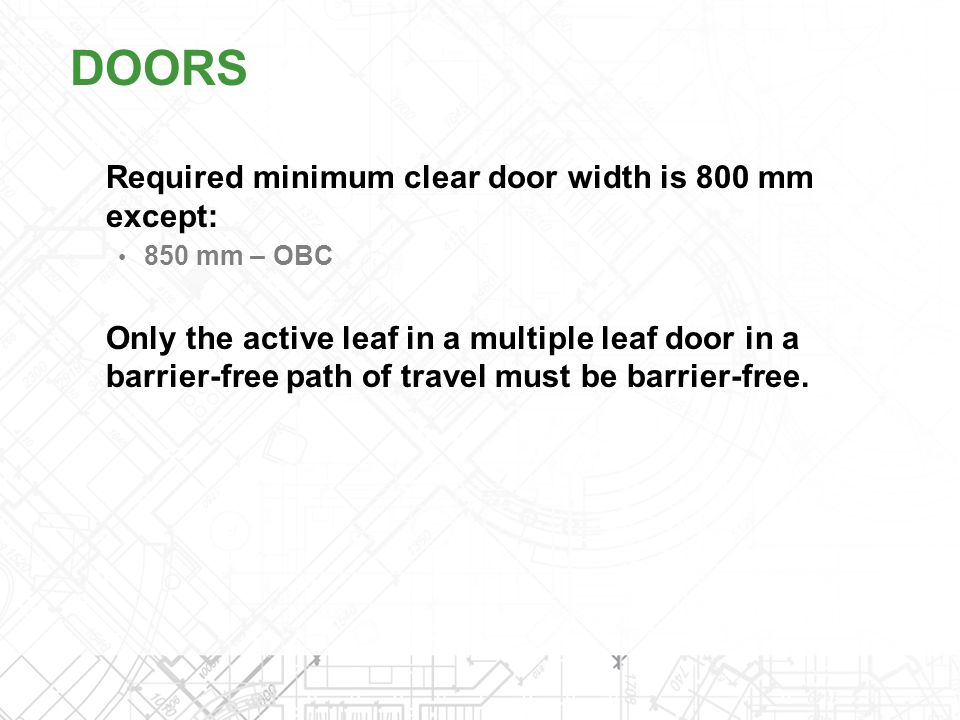 DOORS Required minimum clear door width is 800 mm except: