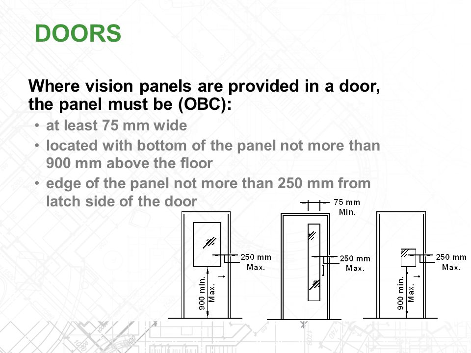 DOORS Where vision panels are provided in a door, the panel must be (OBC): at least 75 mm wide.