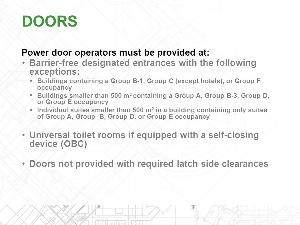 DOORS Power door operators must be provided at: