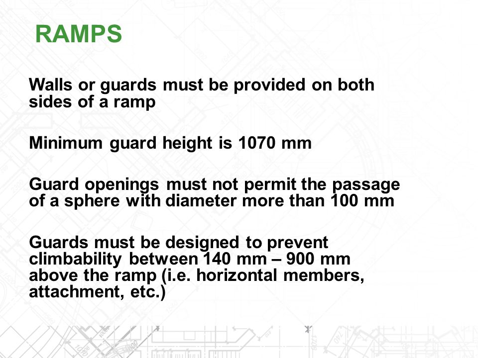 RAMPS Walls or guards must be provided on both sides of a ramp