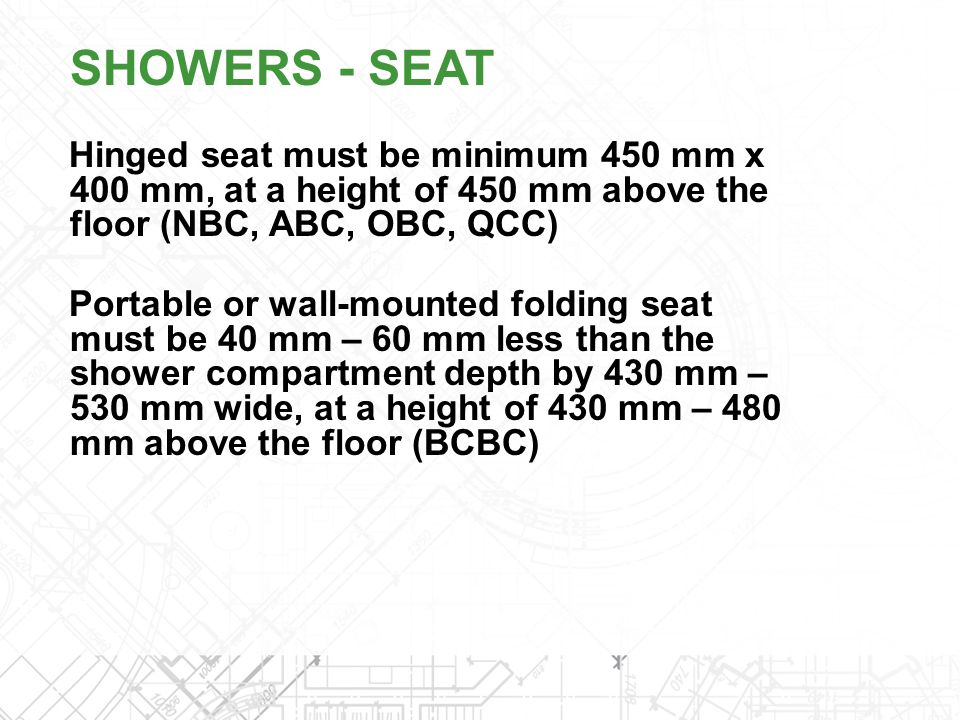 SHOWERS - SEAT Hinged seat must be minimum 450 mm x 400 mm, at a height of 450 mm above the floor (NBC, ABC, OBC, QCC)