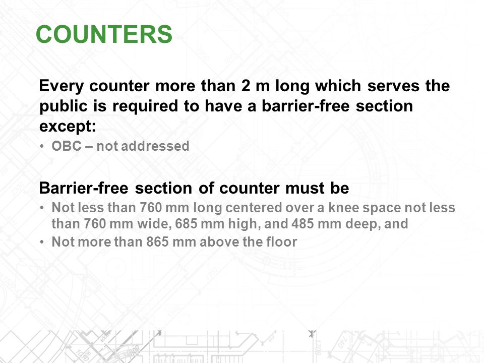 COUNTERS Every counter more than 2 m long which serves the public is required to have a barrier-free section except: