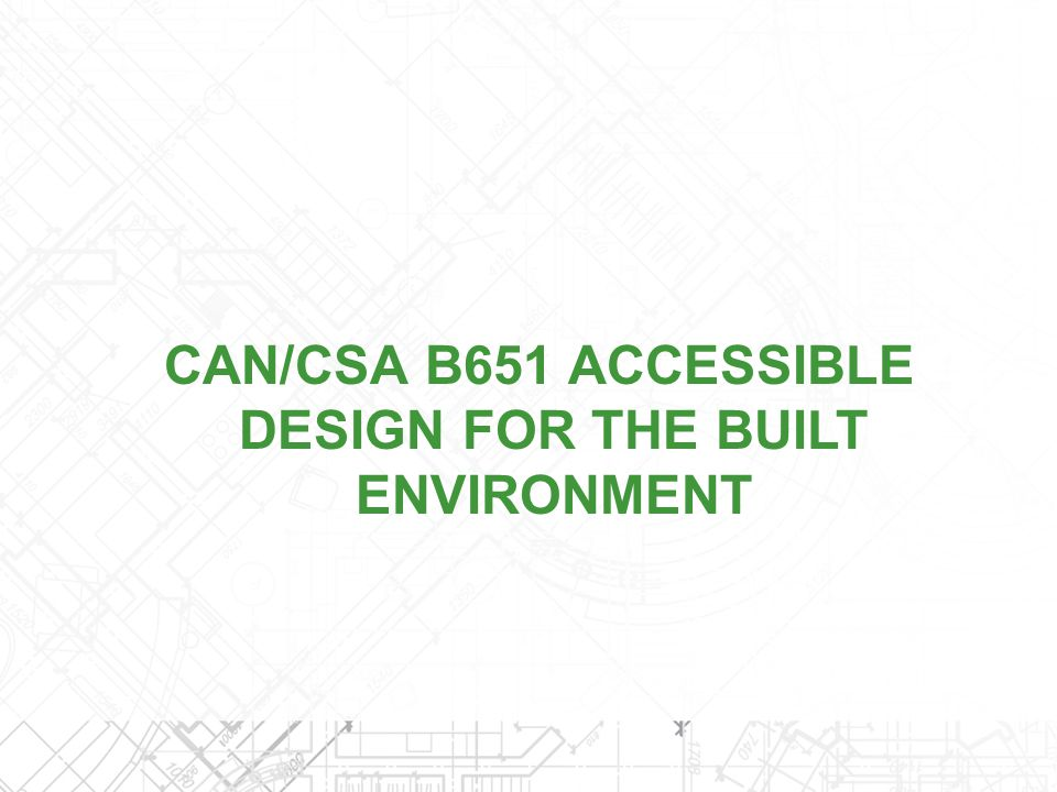 CAN/CSA B651 ACCESSIBLE DESIGN FOR THE BUILT ENVIRONMENT