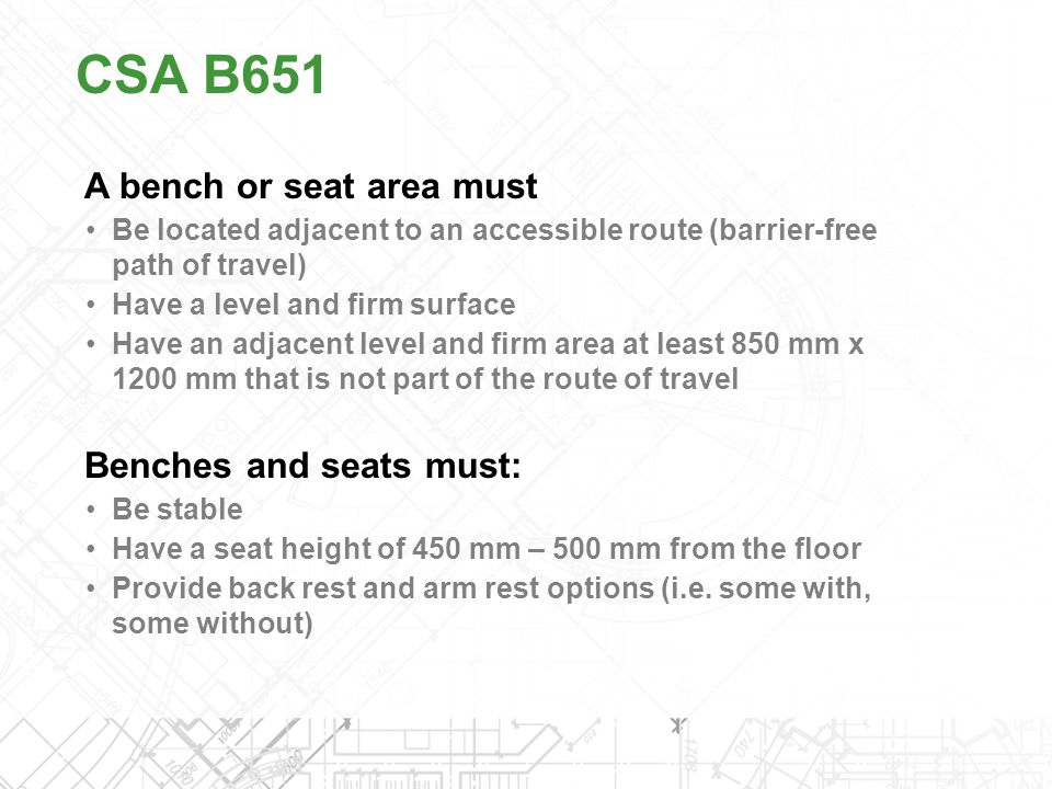 CSA B651 A bench or seat area must Benches and seats must: