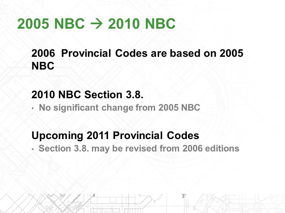 2005 NBC  2010 NBC 2006 Provincial Codes are based on 2005 NBC