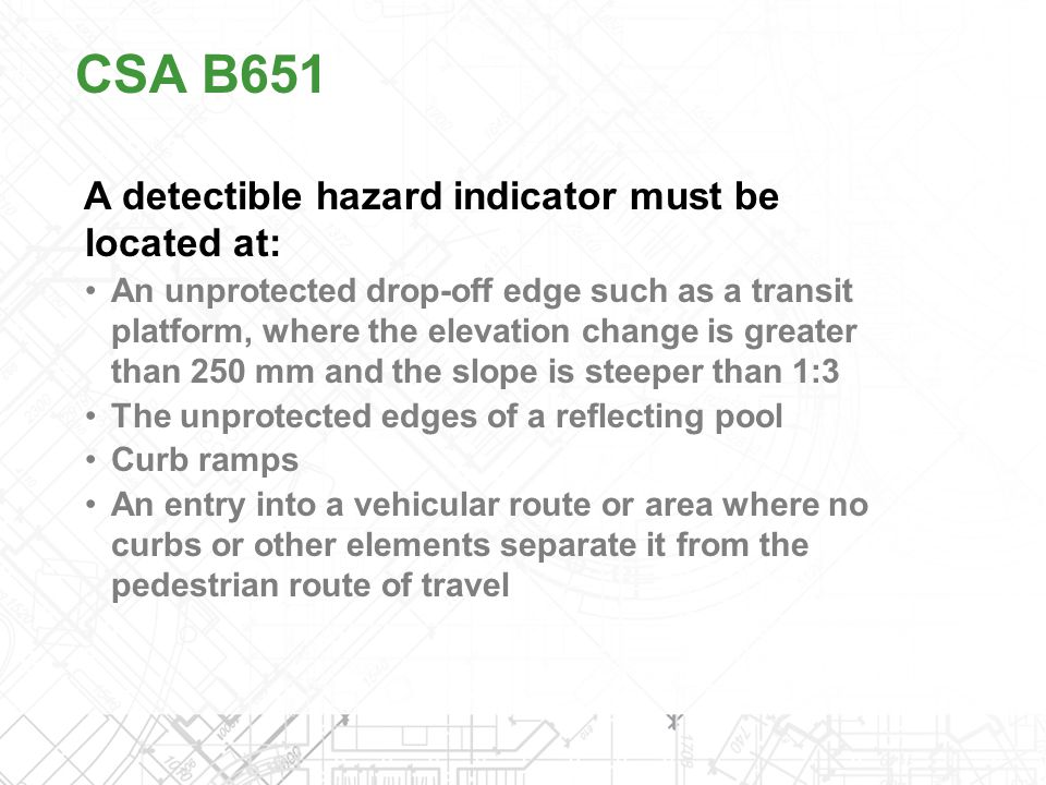 CSA B651 A detectible hazard indicator must be located at: