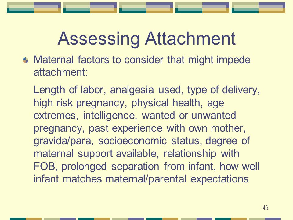 Assessing Attachment Maternal factors to consider that might impede attachment: