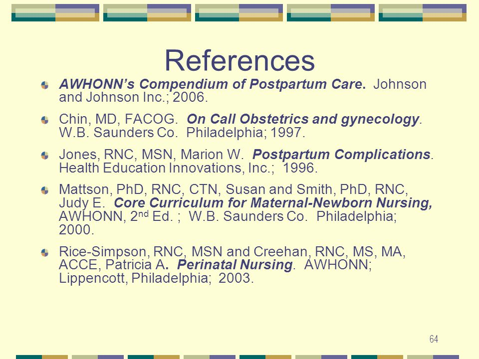 References AWHONN's Compendium of Postpartum Care. Johnson and Johnson Inc.; 2006.