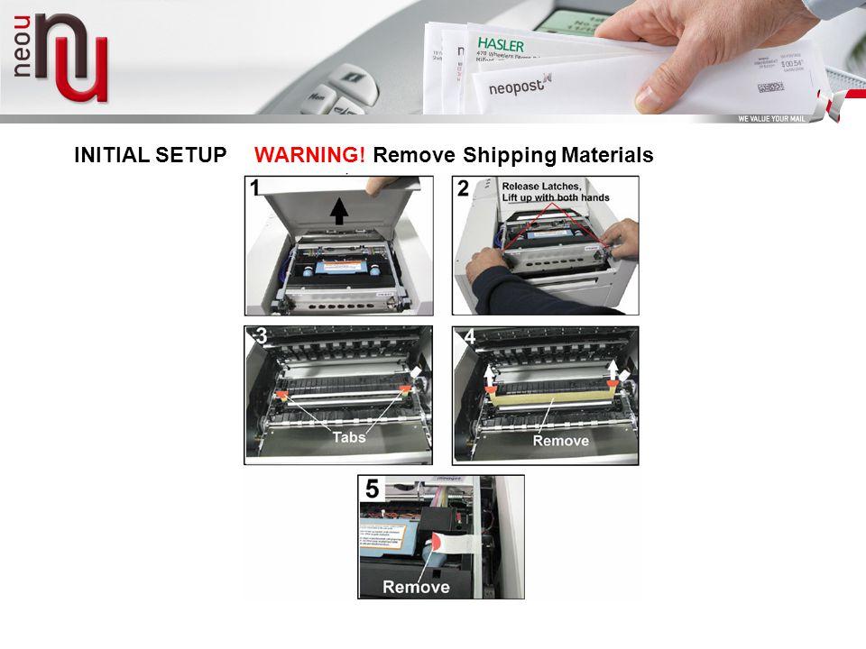 INITIAL SETUP WARNING! Remove Shipping Materials