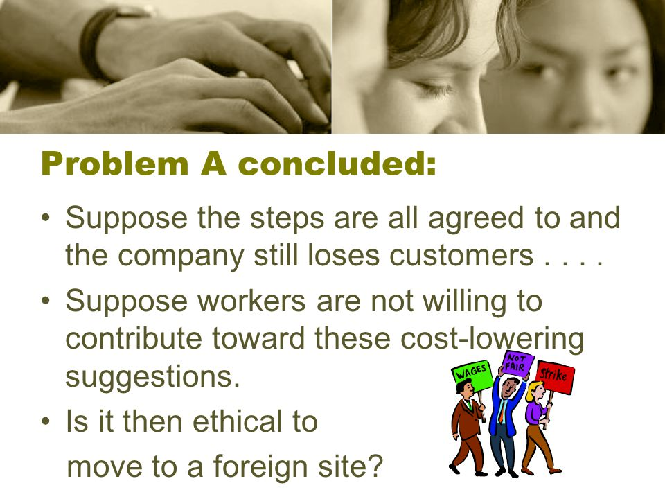 Problem A concluded: Suppose the steps are all agreed to and the company still loses customers . . . .