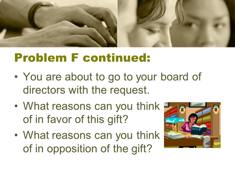 Problem F continued: You are about to go to your board of directors with the request.