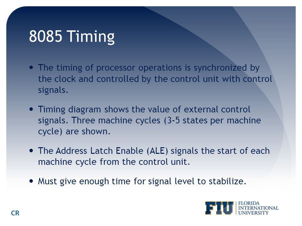 8085 Timing The timing of processor operations is synchronized by the clock and controlled by the control unit with control signals.