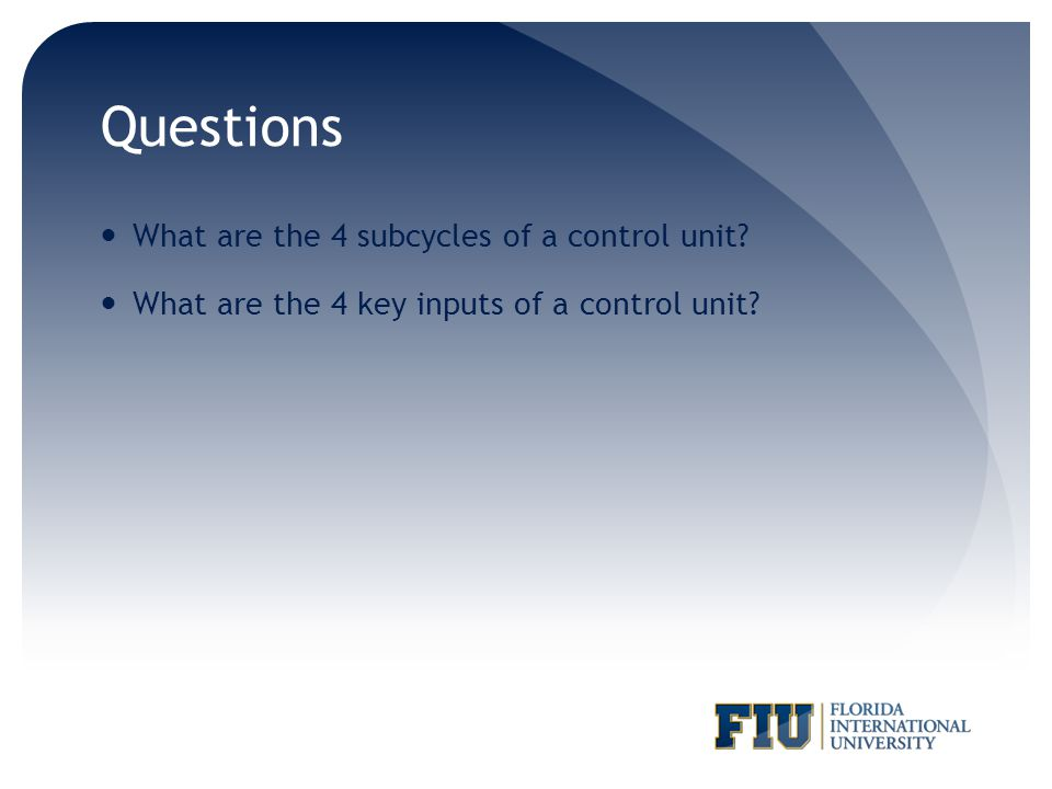 Questions What are the 4 subcycles of a control unit