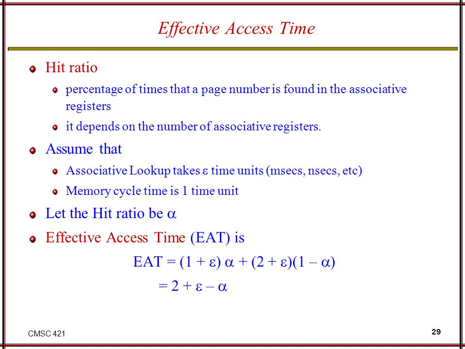 Effective Access Time Hit ratio Assume that Let the Hit ratio be 