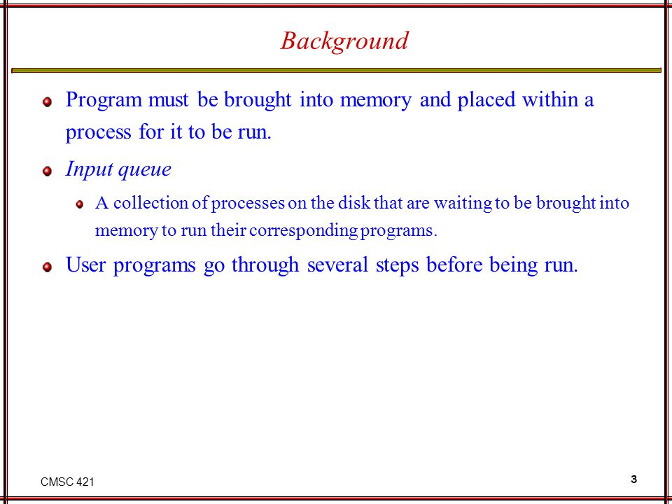 Background Program must be brought into memory and placed within a process for it to be run. Input queue.