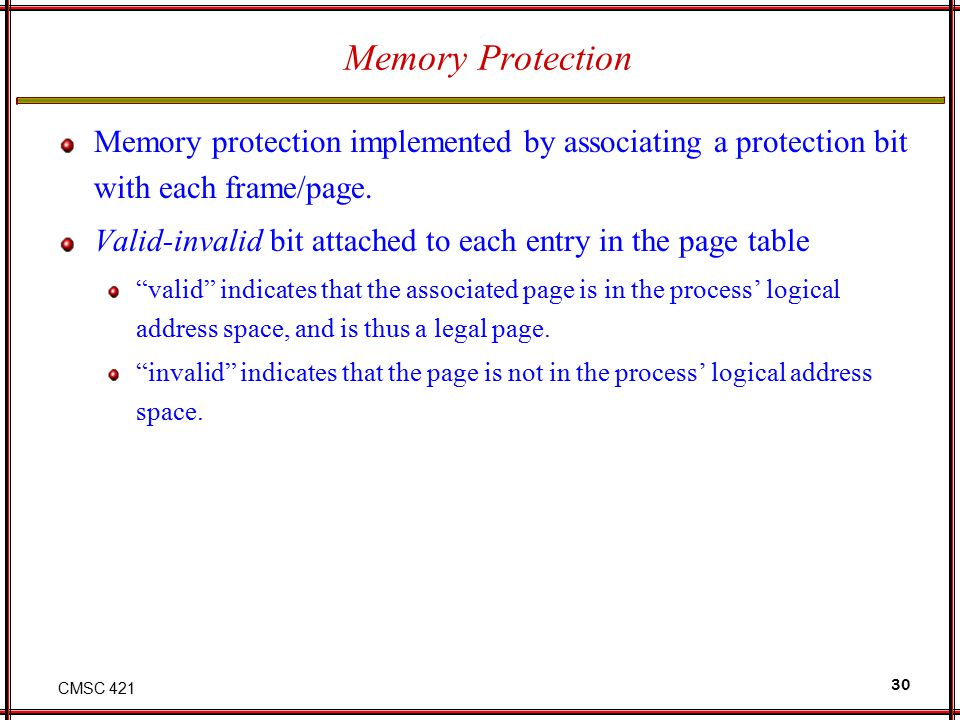 Memory Protection Memory protection implemented by associating a protection bit with each frame/page.