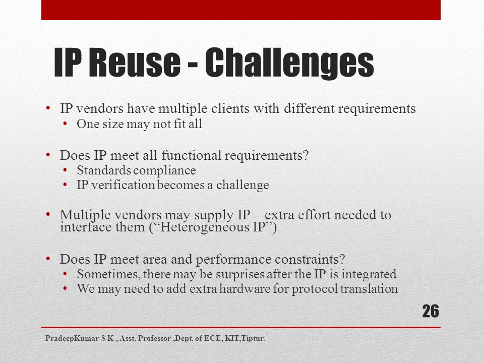 IP Reuse - Challenges IP vendors have multiple clients with different requirements. One size may not fit all.