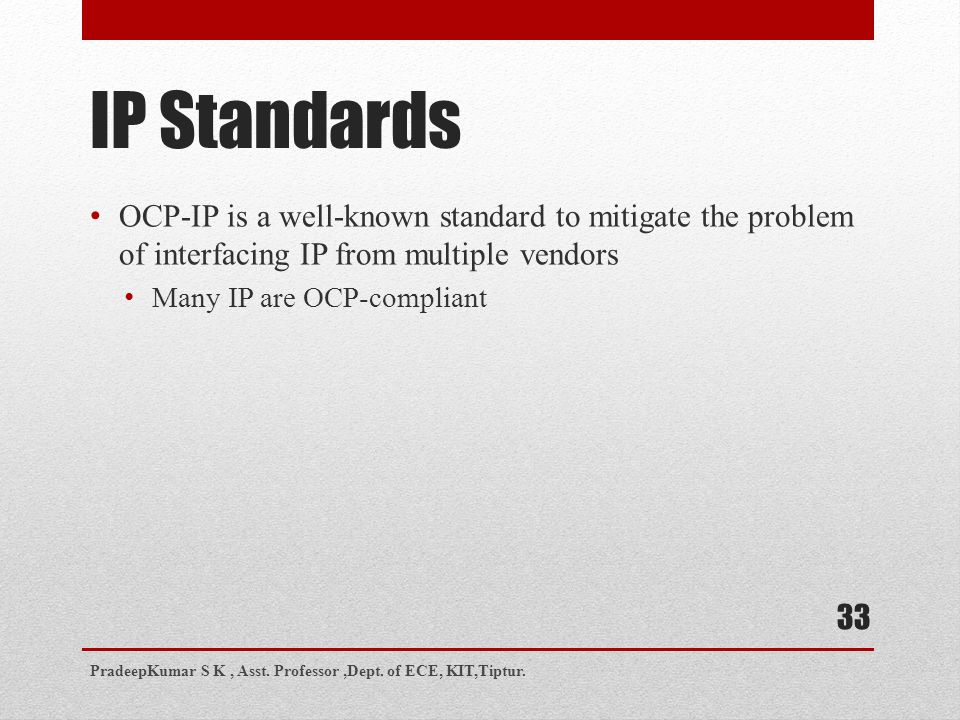 IP Standards OCP-IP is a well-known standard to mitigate the problem of interfacing IP from multiple vendors.