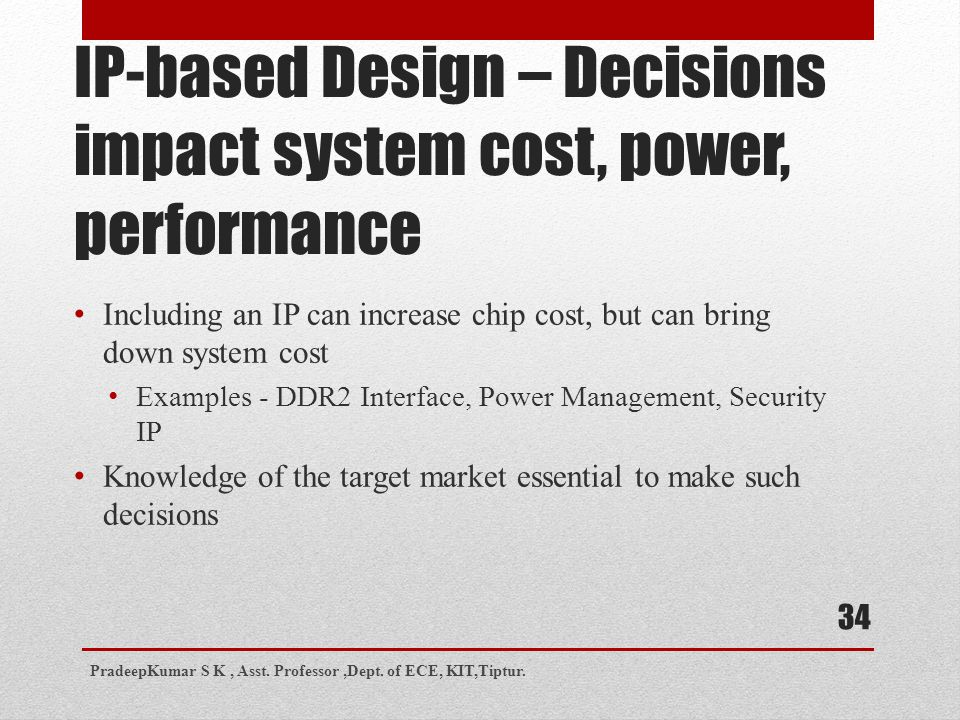 IP-based Design – Decisions impact system cost, power, performance