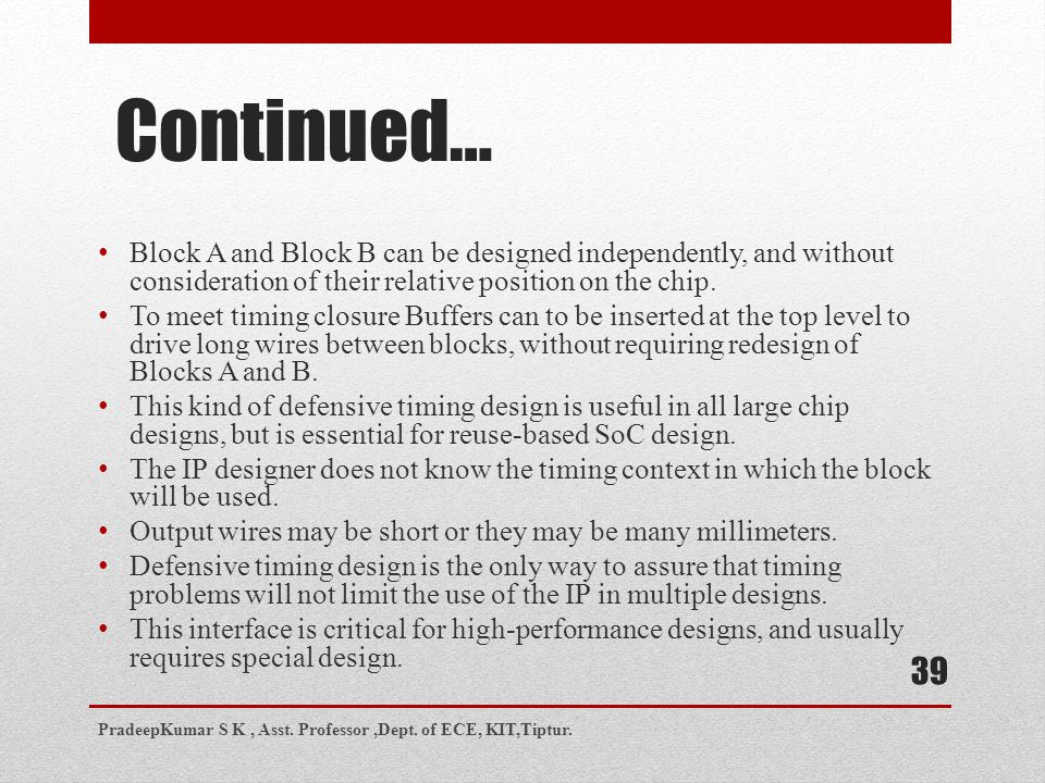 Continued… Block A and Block B can be designed independently, and without consideration of their relative position on the chip.