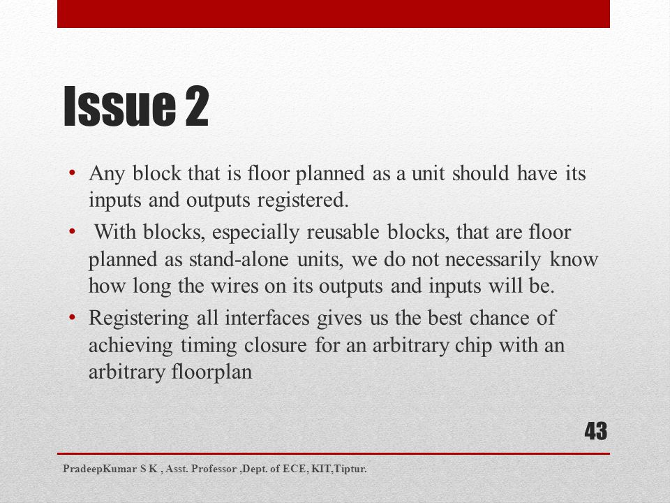 Issue 2 Any block that is floor planned as a unit should have its inputs and outputs registered.